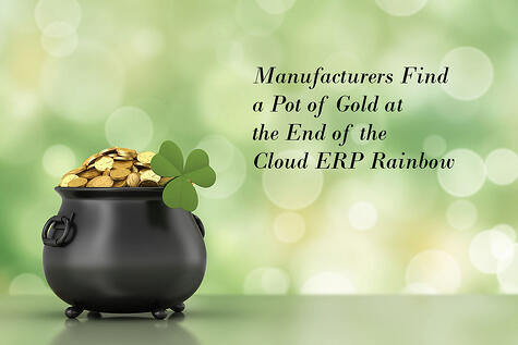 Manufacturers Find Pot of Gold at the End of the Cloud ERP Rainbow