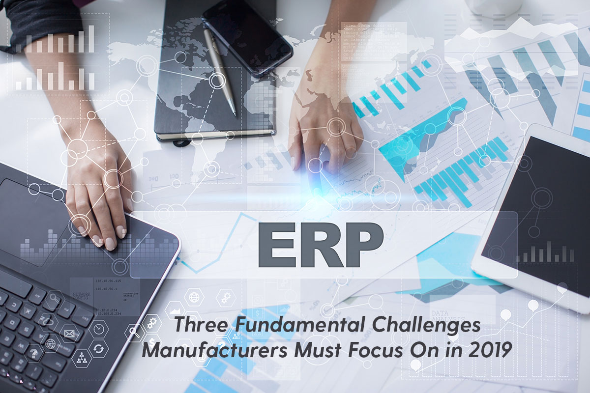 Three Fundamental Challenges Manufacturers Must Focus On in 2019