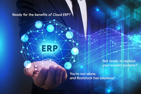 Ready for the benefits of cloud ERP? Not ready to replace your current systems? You're not alone, and Rootstock has solutions!