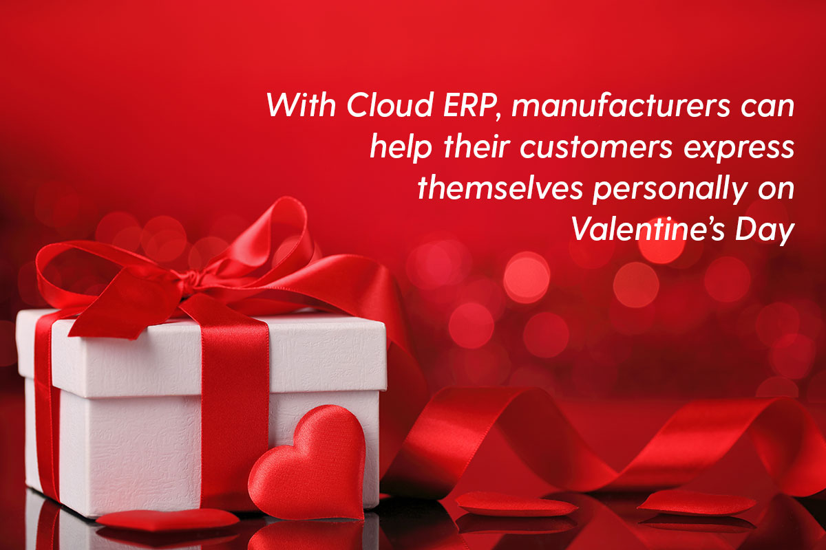 With Cloud ERP, manufacturers can help their customers express themselves personally on Valentine's Day