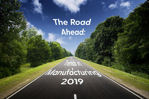 The Road Ahead: Trends in Manufacturing for 2019
